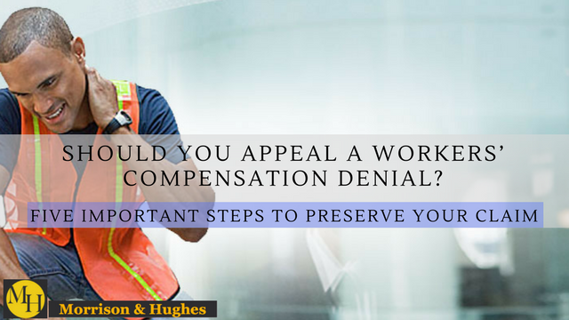 Should You Appeal a Workers' Compensation Denial? Five Important Steps to Preserve Your Claim